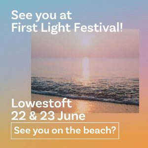 See you at First Light Festival! Lowestoft 22 & 23 June. See you on the beach?