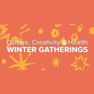 Culture, creativity & health winter gatherings